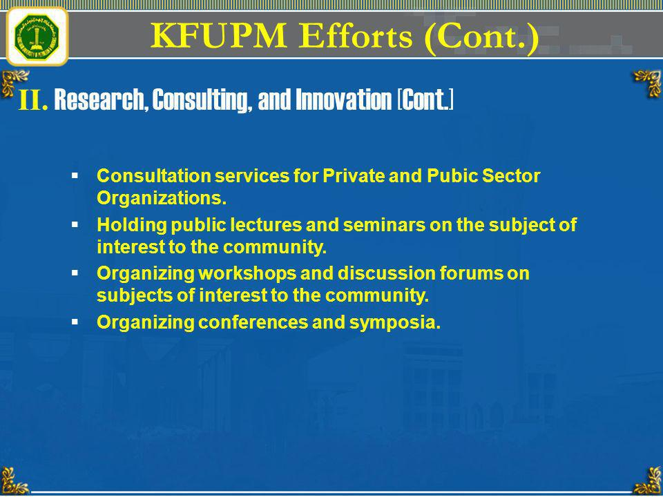 KFUPM Efforts (Cont.) II. Research, Consulting, and Innovation [Cont.]